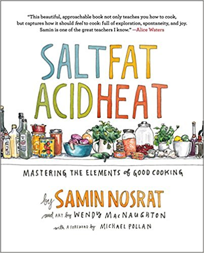 Salt, Fat, Acid, Heat: Mastering the Elements of Good Cooking by Samin Nosrat, Wendy MacNaughton