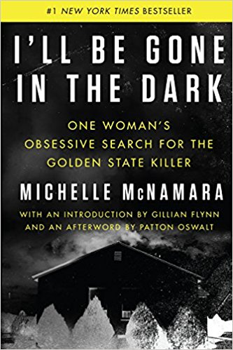 I'll Be Gone in the Dark: One Woman's Obsessive Search for the Golden State Killer by Michelle McNamara, Gillian Flynn, Patton Oswalt