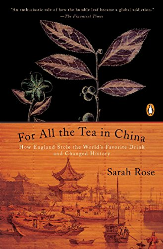 Review: For All the Tea in China: How England Stole the World's Favorite Drink and Changed History, Sarah Rose