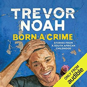 Review: Born a Crime, Trevor Noah