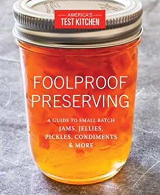 Foolproof Preserving: A Guide to Small Batch Jams, Jellies, Pickles, Condiments, and More by America's Test Kitchen
